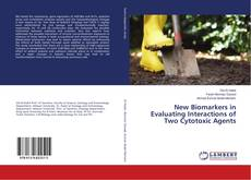 Bookcover of New Biomarkers in Evaluating Interactions of Two Cytotoxic Agents