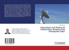 Bookcover of Fabrication and Testing of X-Band Horn Antenna and Waveguide Taper