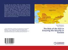 Bookcover of The Role of the SCO in Ensuring the Security in Eurasia