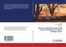 Bookcover of Various protocol along with uterine flushing in repeat breeder cows