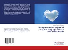 Bookcover of The Dynamism of English as a Global Language in Post-Genocide Rwanda