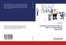 Bookcover of Learning Computer Science with C: A Laboratory Approach