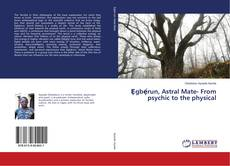 Ẹgbẹ́run, Astral Mate - From Psychic to the Physical kitap kapağı