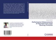 Couverture de Performance Enhancements of Secured Cross Layer Routing Protocols