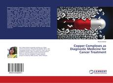 Bookcover of Copper Complexes as Diagnostic Medicine for Cancer Treatment