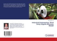 Bookcover of Industrial Engineering: Third Party Logistic Business Model