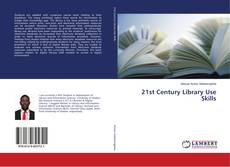 Bookcover of 21st Century Library Use Skills