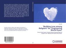 "Bookcover of ""Building Love among Religions"" for ""Engineering World Peace"""