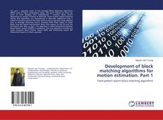 Bookcover of Development of block matching algorithms for motion estimation. Part 1