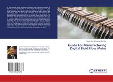 Bookcover of Guide For Manufacturing Digital Fluid Flow Meter