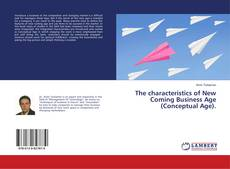 Bookcover of The characteristics of New Coming Business Age (Conceptual Age).