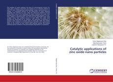 Bookcover of Catalytic applications of zinc oxide nano particles
