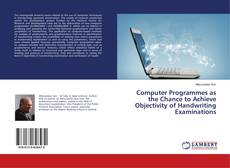 Bookcover of Computer Programmes as the Chance to Achieve Objectivity of Handwriting Examinations