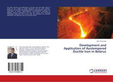 Bookcover of Development and Application of Austempered Ductile Iron in Belarus