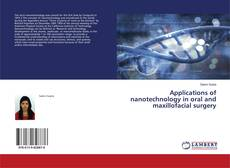 Bookcover of Applications of nanotechnology in oral and maxillofacial surgery