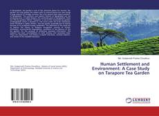 Bookcover of Human Settlement and Environment: A Case Study on Tarapore Tea Garden
