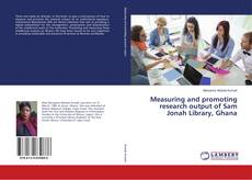 Bookcover of Measuring and promoting research output of Sam Jonah Library, Ghana