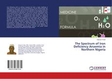 Bookcover of The Spectrum of Iron Deficiency Anaemia in Northern Nigeria