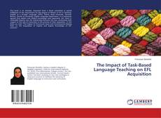 Borítókép a  The Impact of Task-Based Language Teaching on EFL Acquisition - hoz