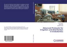 Couverture de Advanced Protocols for Irrigation and Disinfection in Endodontics