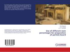 Bookcover of Use of different resin percentages for preparation of particle board