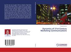 Bookcover of Dynamics of 21st Century Marketing Communications