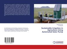 Bookcover of Sustainable Irrigation in Agriculture Using Automated Solar Pump