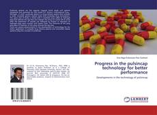 Portada del libro de Progress in the pulsincap technology for better performance