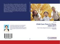 Bookcover of Child Care Time In China, 2004-2011