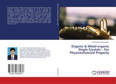 Bookcover of Organic & Metal-organic Single Crystals – For Physicochemical Property