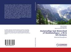 Buchcover von Aralamallige Sub Watershed of Doddaballapur, a RS & GIS Analysis