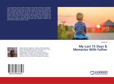 Bookcover of My Last 15 Days & Memories With Father
