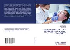"""Bookcover of Smile Until You Die - """" A New Outlook in PLASTIC SURGERY '"""