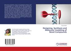 Designing, Synthesis and Molecular modeling of Novel Compounds kitap kapağı