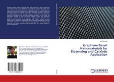 Graphene Based Nanomaterials for Biosensing and Catalytic Application的封面