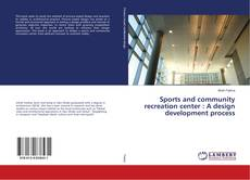 Bookcover of Sports and community recreation center : A design development process
