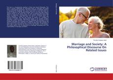 Bookcover of Marriage and Society: A Philosophical Discourse On Related Issues