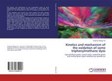 Bookcover of Kinetics and mechanism of the oxidation of some triphenylmethane dyes