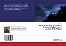 Bookcover of Some Aspects of Population Ecology of Guenons in AMWS, CRS, Nigeria