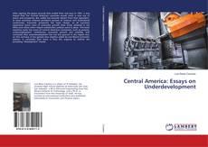 Couverture de Central America: Essays on Underdevelopment