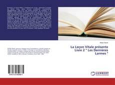 """Bookcover of La Leçon Vitale présente Livre 2 """" Les Dernières Larmes """""""