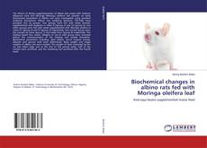 Обложка Biochemical changes in albino rats fed with Moringa oleifera leaf