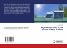 Bookcover of Regenerative Feed Water Heater: Exergy Analysis
