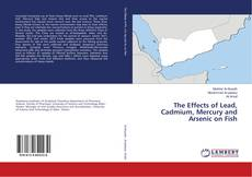 Bookcover of The Effects of Lead, Cadmium, Mercury and Arsenic on Fish