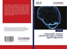 Tükenmişlik: Yönetici Liderlik Sitil Algısı ve Beden Eğitimi Öğretmeni kitap kapağı