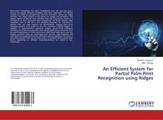 Bookcover of An Efficient System for Partial Palm Print Recognition using Ridges
