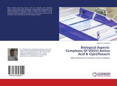 Bookcover of Biological Aspects: Complexes Of VO(IV)-Amino Acid & Ciprofloxacin