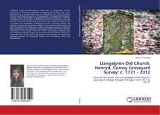 Capa do livro de Llangelynin Old Church, Henryd, Conwy Graveyard Survey: c. 1721 - 2012