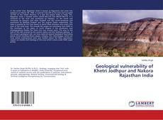 Bookcover of Geological vulnerability of Khetri Jodhpur and Nakora Rajasthan India