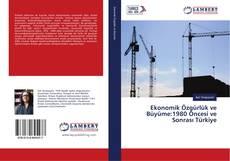 Copertina di Ekonomik Özgürlük ve Büyüme:1980 Öncesi ve Sonrası Türkiye